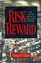 Risk reward : the art and science of successful trading