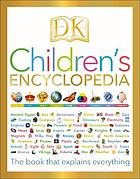DK children's encyclopedia : the book that explains everything.