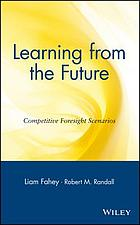 Learning from the future : competitive foresight scenarios