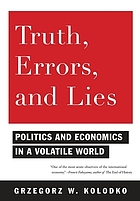 Truth, errors, and lies : politics and economics in a volatile world