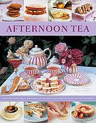 Afternoon tea : 70 recipes for cakes, biscuits and pastries, illustrated with 270 photographs