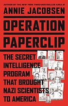 Operation Paperclip : the secret intelligence program to bring Nazi scientists to America