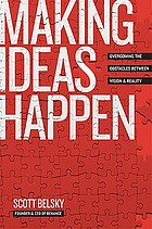 Making ideas happen : overcoming the obstacles between vision and reality