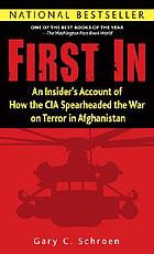 First in : an insider's account of how the CIA spearheaded the war on terror in Afghanistan