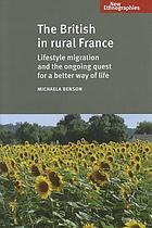 The British in Rural France : Lifestyle Migration and the Ongoing Quest for a Better Way of Life