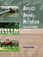 Applied animal nutrition : feeds and feeding