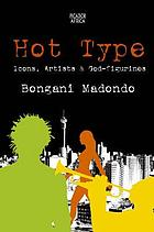 Hot type : icons, artists, and god-figurines