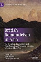 British Romanticism in Asia : the reception, translation, and transformation of Romantic literature in India and East Asia