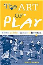 The art of play : recess and the practice of invention