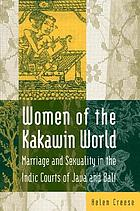 Women of the Kakawin world : marriage and sexuality in the Indic courts of Java and Bali