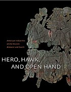 Hero, hawk, and open hand : American Indian art of the ancient Midwest and South