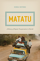 Matatu : a history of popular transportation in Nairobi