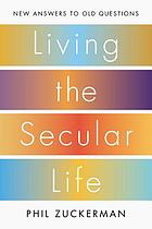 Living the secular life : new answers to old questions
