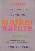 Mother nature : natural selection and the female of the species