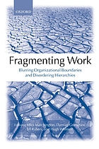 Fragmenting work : blurring organizational boundaries and disordering hierarchies