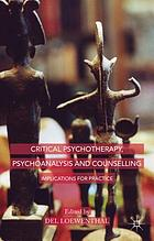 Critical psychotherapy, psychoanalysis and counselling : implications for practice
