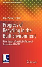 Progress of recycling in the built environment : final report of the RILEM Technical Committee 217-PRE