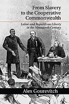 From slavery to the cooperative commonwealth : labor and republican liberty in the nineteenth century