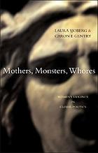 Mothers, monsters, whores : women's violence in global politics