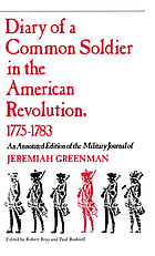 Diary of a common soldier in the American revolution, 1775-1783 : an annotated edition of the military journal