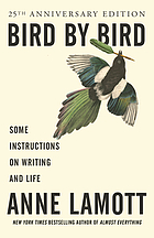 Bird by Bird : Some Instructions on Writing and Life.