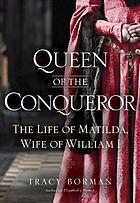 Queen of the conqueror : the life of Matilda, wife of William I