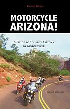 Motorcycle Arizona! : a guide to touring Arizona by motorcycle