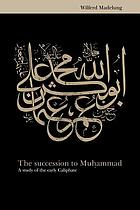 The succession to Muhammad : a study of the early Caliphate