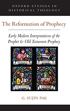 The reformation of prophecy : early modern interpretations of the prophet and Old Testament prophecy