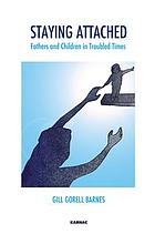 Staying Attached : Fathers and Children in Troubled Times.