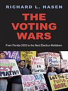 The voting wars : from Florida 2000 to the next election meltdown by Richard L Hasen