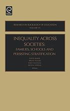 Inequality across societies : families, schools and persisting stratification