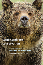 Large carnivore conservation : integrating science and policy in the North American West