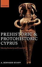 Prehistoric and protohistoric Cyprus : identity, insularity, and connectivity