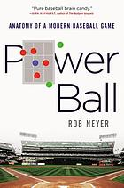 Power ball : anatomy of a modern baseball game