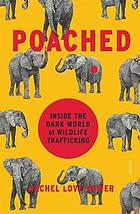 Poached : inside the dark world of wildlife trafficking