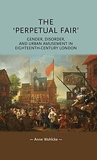 The perpetual fair : gender, disorder, and urban amusement in eighteenth-century London