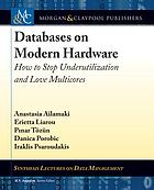 Databases on modern hardware : how to stop underutilization and love multicores