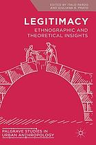 Legitimacy : ethnographic and theoretical insights