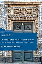 Chinese porcelain in colonial Mexico : the material worlds of an early modern trade