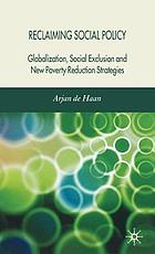 Reclaiming Social Policy Globalization, Social Exclusion and New Poverty Reduction Strategies
