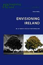 Envisioning Ireland : W.B. Yeats's occult nationalism