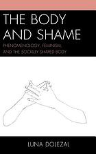 The body and shame : phenomenology, feminism, and the socially shaped body