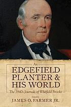 An Edgefield planter and his world : the 1840s journals of Whitfield Brooks