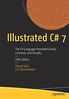 Illustrated C# 7 : the C# language presented clearly, concisely, and visually