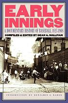 Early innings : a documentary history of baseball, 1825-1908