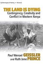 The land is dying : contingency, creativity and conflict in western Kenya