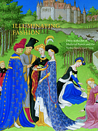 Illuminating fashion : dress in the art of medieval France and the Netherlands 1325-1515.