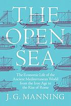 The open sea : the economic life of the ancient Mediterranean world from the Iron Age to the rise of Rome
