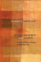 Philosophy as Agon A Study of Plato's Gorgias and Related Texts